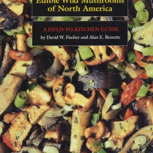 Edible Wild Mushrooms of North America by David W. Fischer and Alan E. Bessette