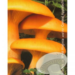 Mushrooms of West Virginia and the Central Appalachians by William C. Roody