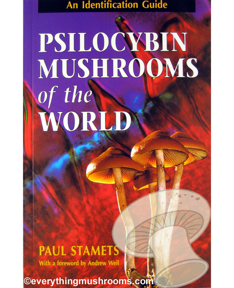 Psilocybin Mushrooms of the World : An Identification Guide by Paul Stamets